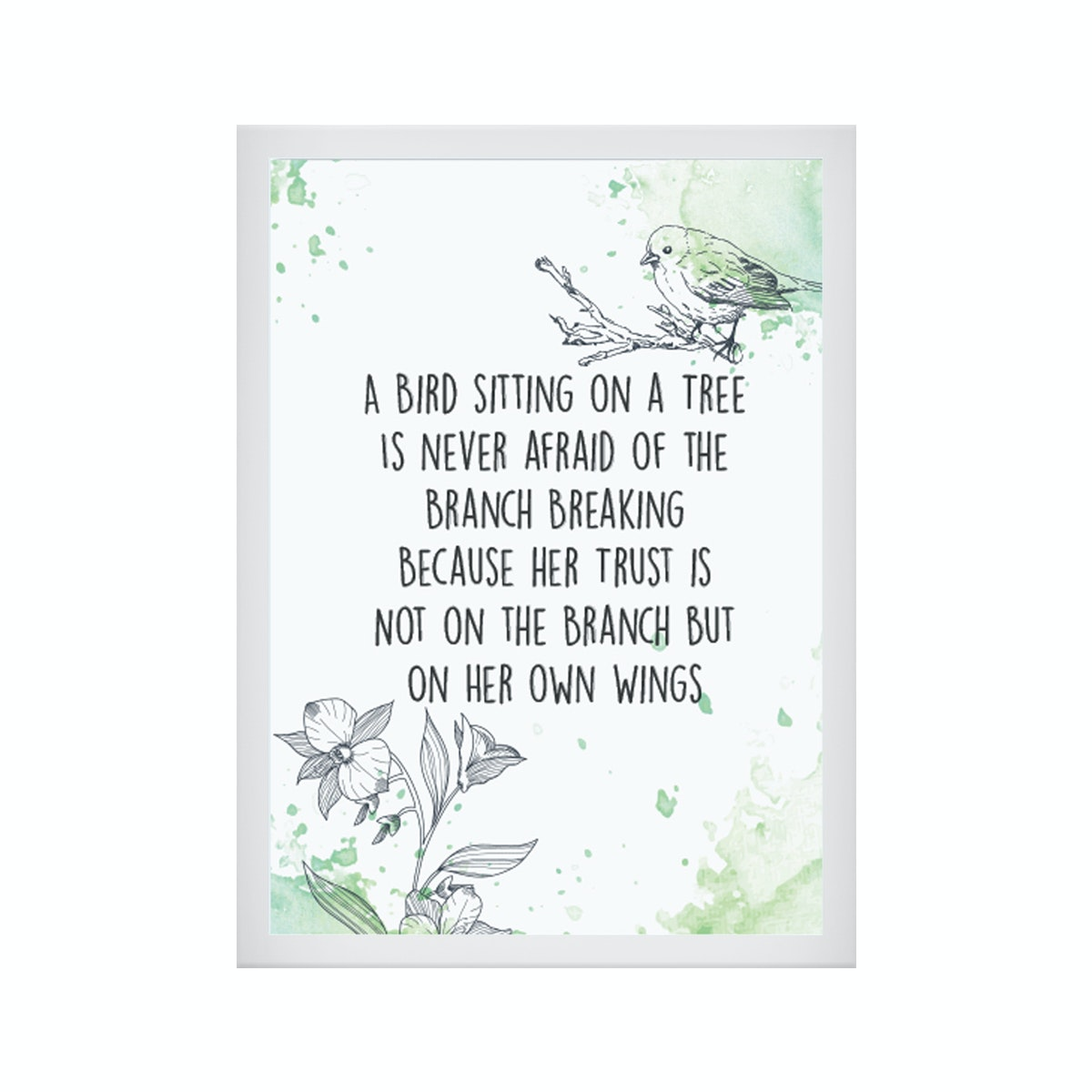 CADREHOME A Bird Sitting On A Tree Is Never Afraid Of The Branch Breaking Bacause Her Trust Is Not On The Branch But On Her Own Wings (A4)