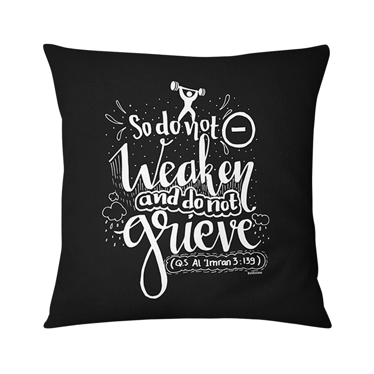 Tees Cushion Motif Don't weaken and grieve pillow